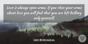 Love Quotes, Leo Buscaglia Quote About Love, Romantic, Positivity: Love Is Always Open Arms...