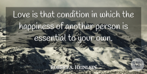 Positive Quotes, Robert A. Heinlein Quote About Love, Life, Positive: Love Is That Condition In...