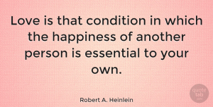 Love Quotes, Robert A. Heinlein Quote About Love, Life, Positive: Love Is That Condition In...