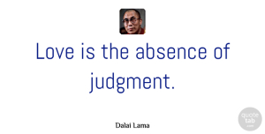 Inspirational Quotes, Dalai Lama Quote About Inspirational, Life, Motivational: Love Is The Absence Of...