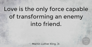 Love Quotes, Martin Luther King, Jr. Quote About Love, Friendship, Change: Love Is The Only Force...