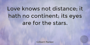 Gilbert Parker Quote About Love, Relationship, Stars: Love Knows Not Distance It...
