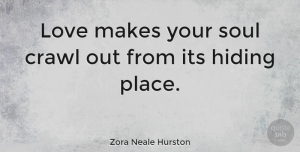 Inspirational Quotes, Zora Neale Hurston Quote About Love, Inspirational, Life: Love Makes Your Soul Crawl...