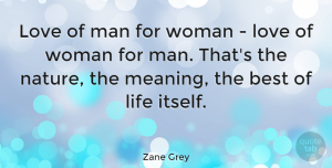 Love Quotes, Zane Grey Quote About American Author, Best, Life, Love, Man: Love Of Man For Woman...