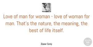 Best Quotes, Zane Grey Quote About American Author, Best, Life, Love, Man: Love Of Man For Woman...