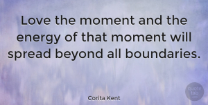 Love Quotes, Corita Kent Quote About Love, Inspirational, Life: Love The Moment And The...