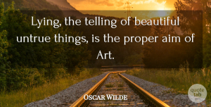 Lying Quotes, Oscar Wilde Quote About Beautiful, Art, Lying: Lying The Telling Of Beautiful...