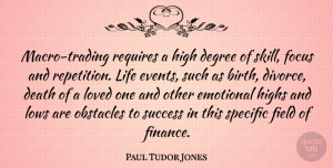 Success Quotes, Paul Tudor Jones Quote About Death, Degree, Emotional, Field, Focus: Macro Trading Requires A High...