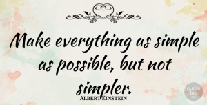 Albert Einstein Quote About Inspirational, Funny, Witty: Make Everything As Simple As...