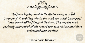 Art Quotes, Henry David Thoreau Quote About Art, Nature, Swamps: Making A Logging Road In...