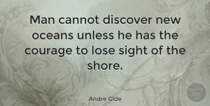 Andre Gide Quote About Inspirational, Motivational, Change: Man Cannot Discover New Oceans...