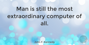 Men Quotes, John F. Kennedy Quote About Inspirational, Technology, Men: Man Is Still The Most...
