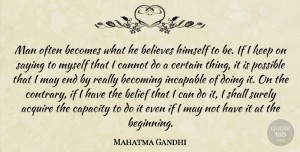 Mahatma Gandhi Quote About Positive, Strength, Inspiring: Man Often Becomes What He...
