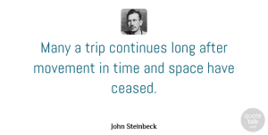 Space Quotes, John Steinbeck Quote About Journey, Space, Long: Many A Trip Continues Long...
