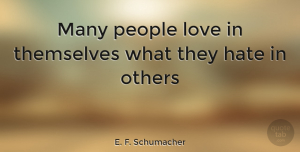 People Quotes, E. F. Schumacher Quote About Hate, People, Behavior: Many People Love In Themselves...