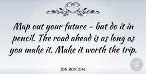 Travel Quotes, Jon Bon Jovi Quote About Travel, Future, Journey: Map Out Your Future But...