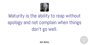 Jim Rohn Quote About Inspirational, Apology, Greatness: Maturity Is The Ability To...