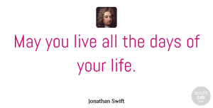 Birthday Quotes, Jonathan Swift Quote About Inspirational, Life, Birthday: May You Live All The...