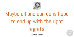 Mistake Quotes, Arthur Miller Quote About Life, Regret, Mistake: Maybe All One Can Do...