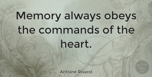 Heart Quotes, Antoine Rivarol Quote About Memories, Heart, Command: Memory Always Obeys The Commands...