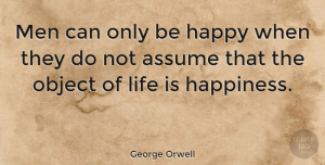 Happiness Quotes, George Orwell Quote About Life, Happiness, Happy: Men Can Only Be Happy...