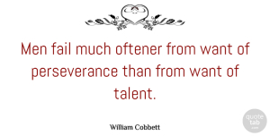 Want Quotes, William Cobbett Quote About Perseverance, Men, Want: Men Fail Much Oftener From...
