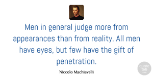 Niccolo Machiavelli Quote About Wisdom, Eye, Reality: Men In General Judge More...