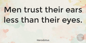 Men Quotes, Herodotus Quote About Trust, Eye, Men: Men Trust Their Ears Less...