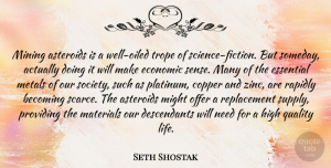 Seth Shostak Quote About Becoming, Copper, Economic, Essential, High: Mining Asteroids Is A Well...