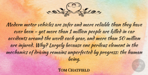 Motor Quotes, Tom Chatfield Quote About Accidents, Car, Element, Human, Largely: Modern Motor Vehicles Are Safer...
