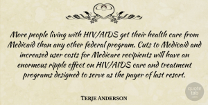 Terje Anderson Quote About Care, Costs, Cuts, Designed, Effect: More People Living With Hiv...