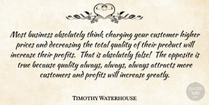 Timothy Waterhouse Quote About Absolutely, Advice, Attracts, Business, Customer: Most Business Absolutely Think Charging...