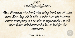 Terry McElroy Quote About Deal, Drink, Fewer, Internet, Mean: Most Floridians Who Drink Wine...
