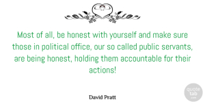 Honest Quotes, David Pratt Quote About Holding, Honest, Public, Sure: Most Of All Be Honest...