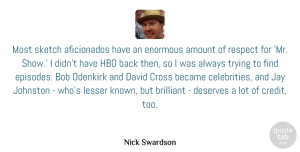Amount Quotes, Nick Swardson Quote About Amount, Became, Bob, Cross, David: Most Sketch Aficionados Have An...