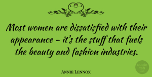 Annie Lennox Quote About Fashion, Stuff, Fuel: Most Women Are Dissatisfied With...