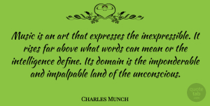 Art Quotes, Charles Munch Quote About Above, Art, Domain, Expresses, Far: Music Is An Art That...