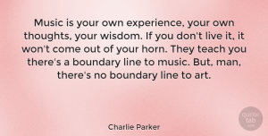 Men Quotes, Charlie Parker Quote About Music, Art, Men: Music Is Your Own Experience...