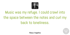 Maya Angelou Quote About Music, Lonely, Loneliness: Music Was My Refuge I...
