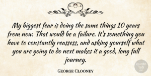 Journey Quotes, George Clooney Quote About Journey, Years, Long: My Biggest Fear Is Doing...