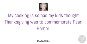 Phyllis Diller Quote About Thanksgiving, Fun, Kids: My Cooking Is So Bad...