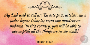 Marco Rubio Quote About Country, Dad, Able: My Dad Used To Tell...
