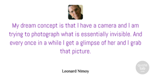 Trying Quotes, Leonard Nimoy Quote About Dream, Trying, Glimpse: My Dream Concept Is That...