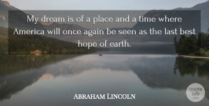 Time Quotes, Abraham Lincoln Quote About Dream, Hope, Time: My Dream Is Of A...
