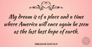Hope Quotes, Abraham Lincoln Quote About Dream, Hope, Time: My Dream Is Of A...