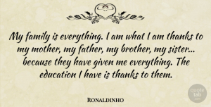 Ronaldinho Quote About Education, Family, Given, Thanks: My Family Is Everything I...