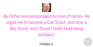 Encouraged Quotes, Ed Begley, Jr. Quote About Boy, Cub, Encouraged, Found, Later: My Father Also Encouraged My...