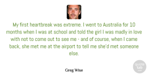 Australia Quotes, Greg Wise Quote About Airport, Australia, Came, Love, Madly: My First Heartbreak Was Extreme...
