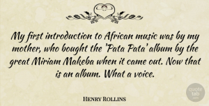 Mother Quotes, Henry Rollins Quote About Mother, Voice, Firsts: My First Introduction To African...