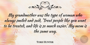 Torii Hunter Quote About Life, Mom, People, Smiled, Type: My Grandmother Was The Type...